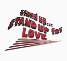 stand UP for LOVE ~~~ by TeaseTees