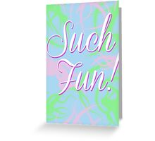 Such Fun! Greeting Card