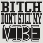 Dont kill my vibe by TiffanyObrien