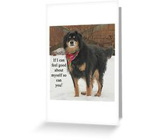 If I can feel good about myself so can you. Greeting Card