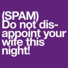 (Spam) Disappoint your wife! (White type) by poprock