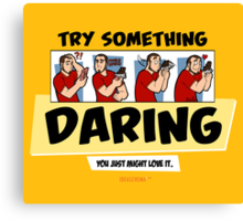 Try Something Daring... You Just Might Love It. Canvas Print