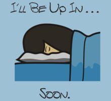 I'll Be Up In ... Soon. by TalkyTaco