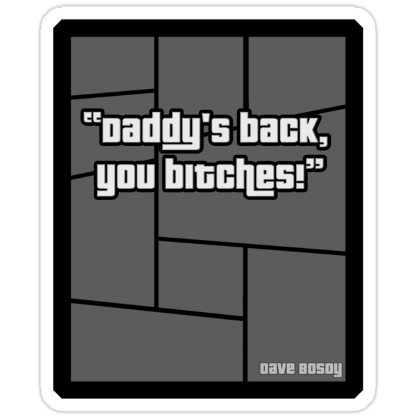 "GTA 4 ""Daddys Back you Bitches..!"" - T Shirt by PixelRider"