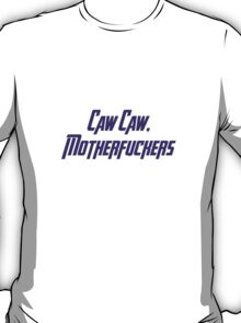 Caw Caw, Motherfuckers T-Shirt