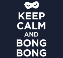Keep Calm and Bong Bong by Megatrip