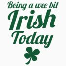 Being a WEE BIT IRISH Today St Patrick&#x27;s day design by jazzydevil