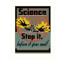 Science Must Be Stopped!!! Art Print