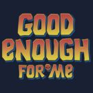 Good Enough for Me by powerpig