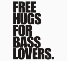 Free Hugs For Bass Lovers (black) by DropBass