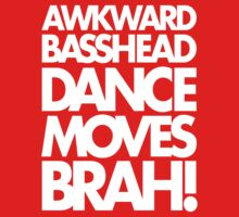 Awkward Basshead Dance Moves Brah (white) by DropBass