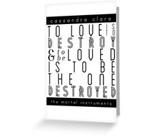"The Mortal Instruments: ""To love is to destroy"" Greeting Card"