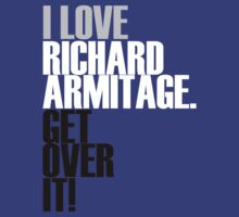 I Love Richard Armitage Get over it T-shirt by morigirl