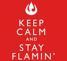 Keep Calm and Stay Flamin' by reeraboo