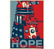 Hope - No Hope..Exterminate Photographic Print