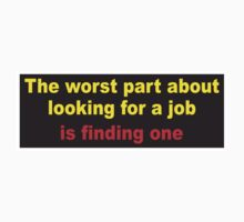 The worst part about looking for a job is.. by Tom Fulep