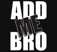 ADD ME BRO by * ADDIKT *