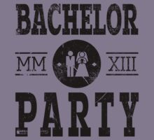 Bachelor Party 2013 MMXIII by Cheesybee