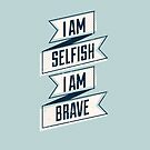 I am selfish. I am brave. by risarodil