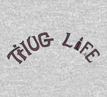 THUG LIFE by Tai's Tees by TAIs TEEs