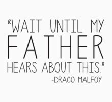 Wait until my father hears about this - Draco Malfoy by Kate Bloomfield