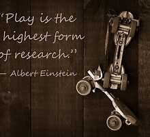 """Play is the highest form of research."" ― Albert Einstein by Edward Fielding"