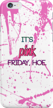 It's pink firday, hoe! iPhone Case by BarbzConfidence
