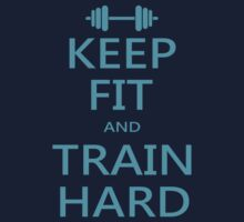 KEEP FIT and TRAIN HARD (light blue) by Benjamin Whealing