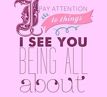 I Pay Attention To Things I See You Being All About by Kelsy Templeton