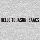 Hello To Jason Isaacs - Standard (black text) by bitrot