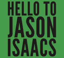Hello To Jason Isaacs - Superfan! (black text) by bitrot