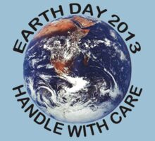 Earth Day 2013 Handle With Care by HolidayT-Shirts