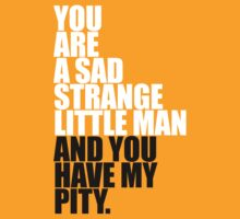 You are a Sad Strange Little Man by SwordStruck