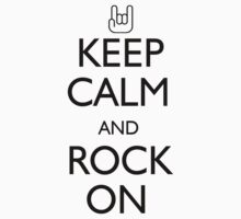 Keep Calm and Rock On by shakeoutfitters