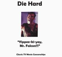 Die Hard- funny TV dub- Kippee-Ki-Yay....Mr Falcon! by hungrypeople