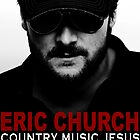 Eric Church - Country Music Jesus Poster by jcalardo
