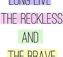 Long Live The Reckless and The Brave by dearnicolemarie