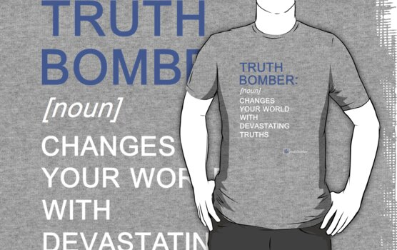 Truth Bomber - Definition - dark shirt by truthbomber