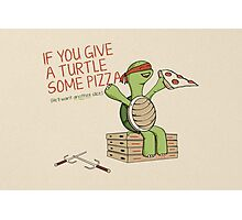 If You Give A Turtle Some Pizza Photographic Print