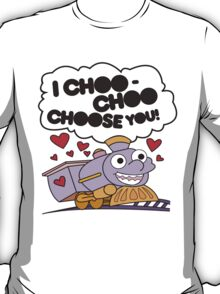 I choo - choo choose you! T-Shirt