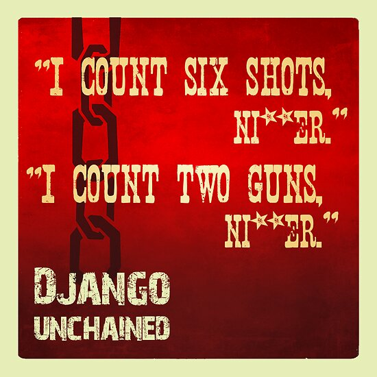 """I count two guns, ni**er"" - Django Unchained by anemophile"