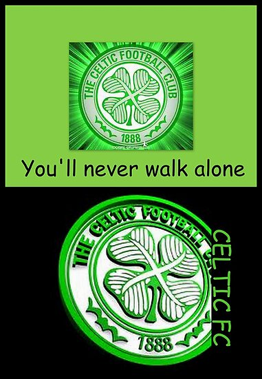 CELTIC FC ~ You'll never walk alone by ©The Creative Minds