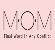 """Mother's Day """"MOM - Final Word In Any Conflict"""" by HolidayT-Shirts"""