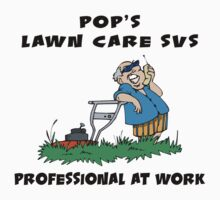 "Father's Day Pop's Lawn Care Svs - Professional At Work"" by HolidayT-Shirts"