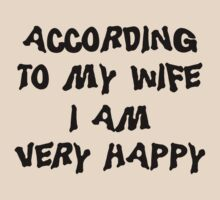 """Father's Day """"According To My Wife I Am Very Happy"""" by HolidayT-Shirts"""