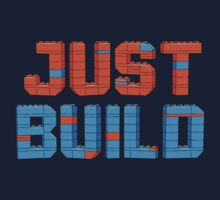 Just Build by powerpig