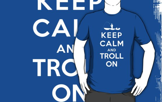 Keep Calm and Troll On Shirt Design by hopper1982