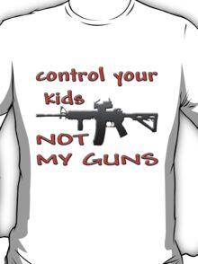 CONTROL YOUR KIDS NOT MY GUNS T-Shirt