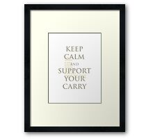 Keep Calm and Support Your Carry Framed Print