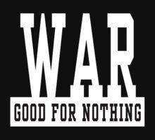 "Anti-War ""WAR Good For Nothing"" Dark by T-ShirtsGifts"